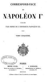 Correspondance de Napoléon Ier: publiée par ordre de l'empereur Napoléon III.