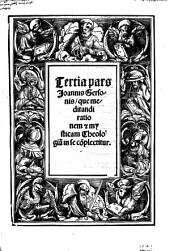 ... ¬pars ¬Joannis ¬Gersonis que meditandi rationem 7 mysticam Theologia[m] in se co[m]plectitur: 3