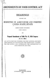 Amendments of Food Control Act: Hearings, Sixty-sixth Congress, first session, on prposed amendments to public no. 41, 65th Congress [H.R. 4961], an act to provide further for the national security and defense by encouraging the production, conserving the supply, and controlling the distribution of food products and fuel