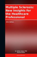Multiple Sclerosis  New Insights for the Healthcare Professional  2011 Edition PDF