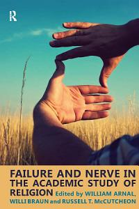 Failure and Nerve in the Academic Study of Religion Book