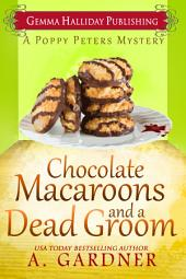 Chocolate Macaroons and a Dead Groom: Poppy Peters Mysteries book #2