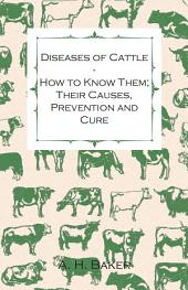 Diseases of Cattle - How to Know Them; Their Causes, Prevention and Cure - Containing Extracts from Livestock for the Farmer and Stock Owner
