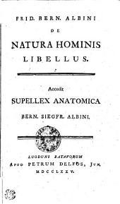 Frid. Bern. Albini De natura hominis libellus. Accedit Supellex anatomica Bern. Siegfr. Albini