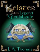 Kelster and the Legend of Glenishcale: Part 2