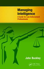 Managing Intelligence: A Guide for Law Enforcement Professionals