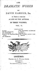 The Dramatic Works of David Garrick: To which is Prefixed a Life of the Author, Volume 2