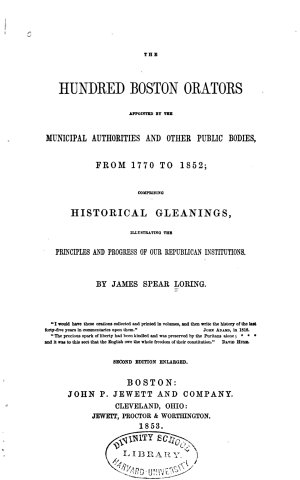 The Hundred Boston Orators Appointed by the Municipal Authorities and Other Public Bodies  from 1770 to 1852