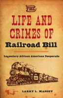The Life and Crimes of Railroad Bill