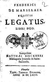 Frederici de Marselaer equitis Legatus. Libri duo