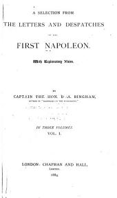 A Selection from the Letters and Despatches of the First Napoleon: With Explanatory Notes, Volume 1