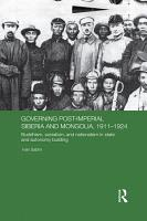 Governing Post Imperial Siberia and Mongolia  1911   1924 PDF