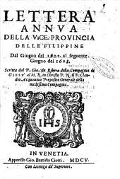 Lettera annua della vice. prouincia delle Filippine dal giugno del 1602. al seguente. giugno 1603. Scritta dal P. Gio. de Ribera della Compagnia di Giesù al M.R. in Christo P.N. il P. Claudio Acquauiua preposito generale della medesima Compagnia
