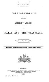 South Africa: Correspondence Relating to Military Affairs in Natal & the Transvaal. War Office, 13th February 1879...