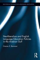 Neoliberalism and English Language Education Policies in the Arabian Gulf PDF