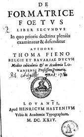 De formatrice foetus: liber secundus in quo prioris doctrina pleniùs examinatur & defenditur