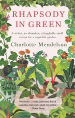 Rhapsody in Green: A Writer, an Obsession, a Laughably Small Excuse for a Vegetable Garden