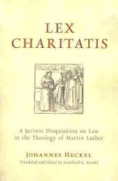 Lex Charitatis: A Juristic Disquisition on Law in the Theology of Martin Luther