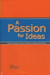 A Passion for Ideas: How Innovators Create the New and Shape Our World