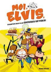 Moi, Elvis - tome 1 - Moi, Elvis, champion des plus grosses bêtises