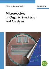 Microreactors in Organic Synthesis and Catalysis