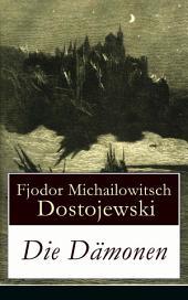 Die Dämonen - Vollständige deutsche Ausgabe: Die Besessenen: Dostojewskis letzte anti-nihilistische Arbeit (Ein Klassiker der russischen Literatur)