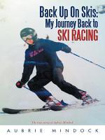 Back Up On Skis  My Journey Back to Ski Racing PDF