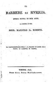 Il barbiere di Siviglia. Opera buffa in due atti. La musica e del Sign. Maestro G. Rossini