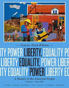 Liberty  Equality  Power  A History of the American People  Volume II  Since 1863  Concise Edition Book