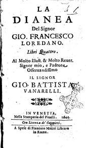 La Dianea del signor Gio. Francesco Loredano. Libri quattro. ..