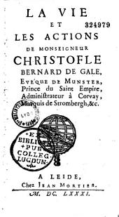 La vie et les actions de monseigneur Christofle Bernard de Gale, évéque de Munster, Prince du Saint Empire...