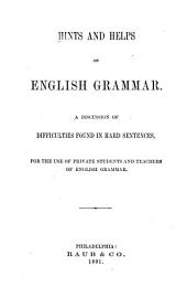 Hints and Helps on English Grammar: A Discussion of Difficulties Found in Hard Sentences. For the Use of Private Students and Teachers of English Grammar