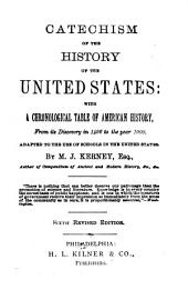 Catechism of the History of the United States: With a Chronological Table of American History from Its Discovery in 1492 to the Year 1900 : Adapted to the Use of Schools in the United States