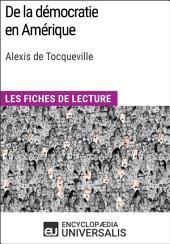 De la démocratie en Amérique d'Alexis de Tocqueville: Les Fiches de lecture d'Universalis