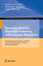 Knowledge Discovery, Knowledge Engineering and Knowledge Management: 7th International Joint Conference, IC3K 2015, Lisbon, Portugal, November 12-14, 2015, Revised Selected Papers