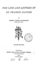 The life and letters of st. Francis Xavier: Volume 1