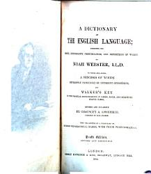 A Dictionary Of The English Language To Which Are Added A Synopsis Of Words Differently Pronounced And Walker S Key To The Classical Pronunciation Of Greek Latin And Scripture Proper Names Revised And Enlarged By C A Goodrich Book PDF