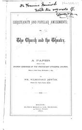Christianity and Popular Amusements, Or The Church and the Theatre: A Paper Read at the Church Congress of the Protestant Episcopal Church Held in New York, Nov.1, 1877
