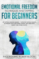 Emotional Freedom Techniques and Tapping for Beginners  Eft Tapping Solution Manual  7 Effective Tapping Therapy Techniques for Overcoming Anxiety and