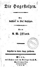 Die Hagestolzen. Ein Lustspiel in fünf Aufzügen. Von A. W. Iffland