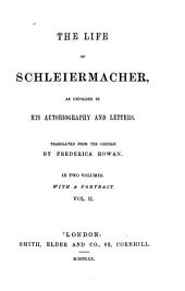 The life of Schleiermacher: as unfolded in his autobiography and letters, Volume 2