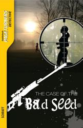 The Case Of The Bad Seed Detective  Book PDF