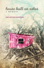 House Built on Ashes: A Memoir