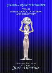 Intelligence, Intuition and Creativity: Global Cognitive Theory