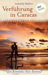 Verführung in Caracas: Ein Romantic-Kiss-Roman -
