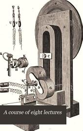 A course of eight lectures: on electricity, galvanism, magnetism, and electro-magnetism