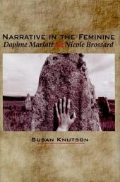 Narrative in the Feminine: Daphne Marlatt and Nicole Brossard