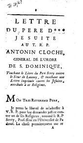 Lettre du père D... Jésuite au T.R.P. Antonin Cloche, général de l'ordre de S. Dominique, touchant le livre du Père Serry contre le Sieur de Launoy, & touchant une lettre imprimée contre les Jésuites, attribuée à ce religieux