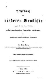Lehrbuch der niederen geodäsie Vorzülich fur die praktischen Bedürfnisse der Forst und Landwirthe: Cameralisten und Geometer