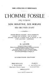 Temps antédiluviens et préhistoriques: l'homme fossile en Europe: son industrie, ses moeurs, ses oeuvres d'art ...